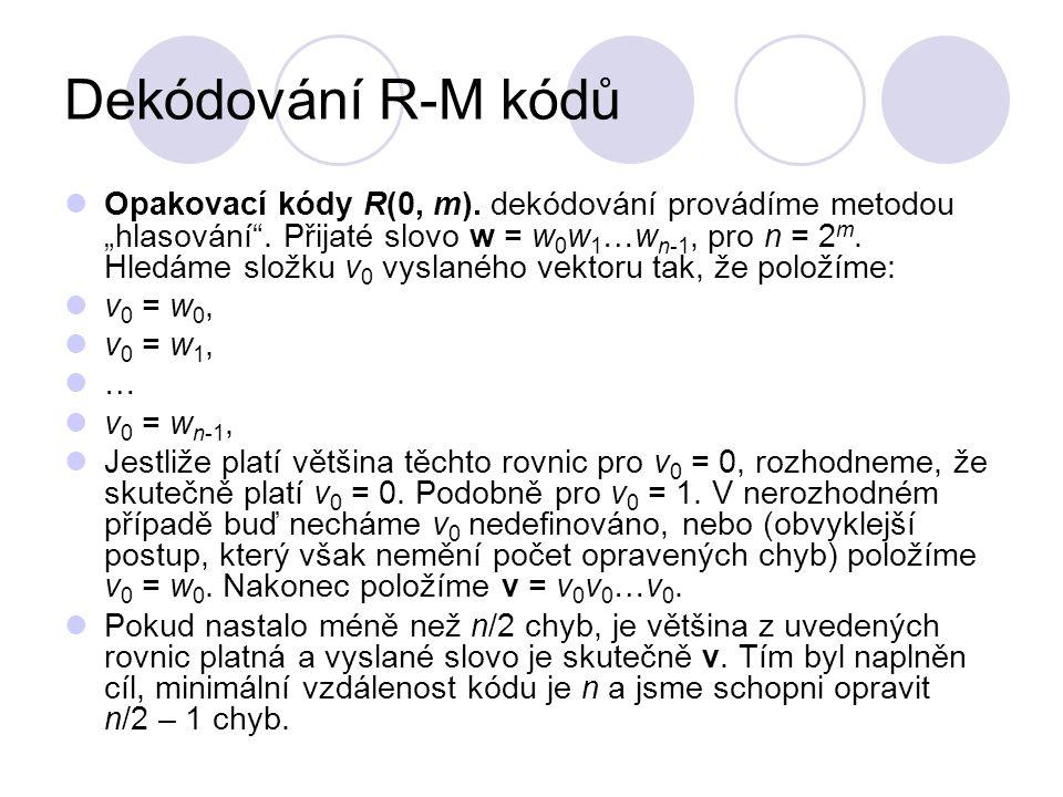 """Dekódování R-M kódů Opakovací kódy R(0, m). dekódování provádíme metodou """"hlasování"""". Přijaté slovo w = w 0 w 1 …w n-1, pro n = 2 m. Hledáme složku v"""