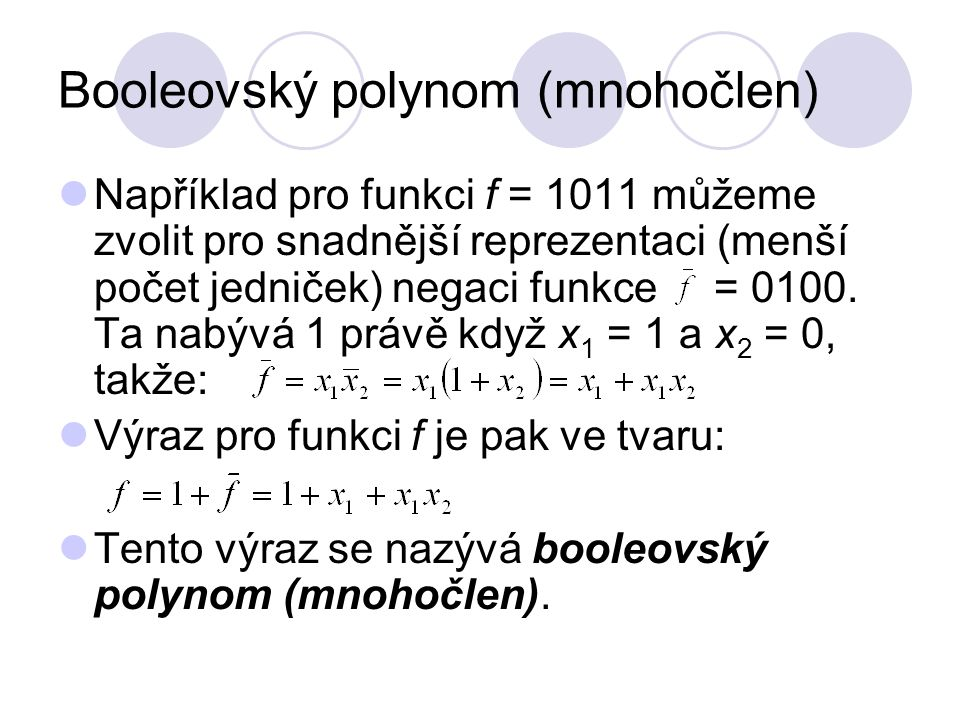 Booleovský polynom Každý booleovský polynom je tedy součtem členů: kde mocnitelé i 1, i 2, … i m jsou buď 1 nebo 0 (pokud se daná proměnná ve výrazu nevyskytuje).
