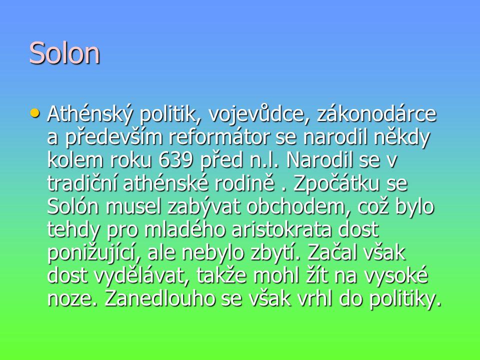 Solon Athénský politik, vojevůdce, zákonodárce a především reformátor se narodil někdy kolem roku 639 před n.l. Narodil se v tradiční athénské rodině.