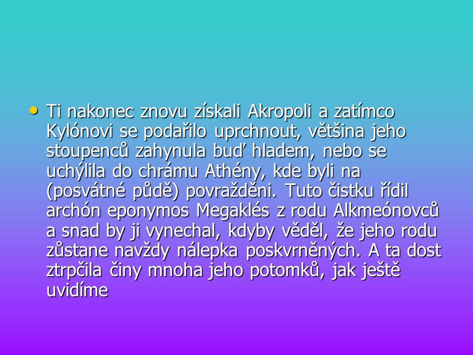 Ti nakonec znovu získali Akropoli a zatímco Kylónovi se podařilo uprchnout, většina jeho stoupenců zahynula buď hladem, nebo se uchýlila do chrámu Ath
