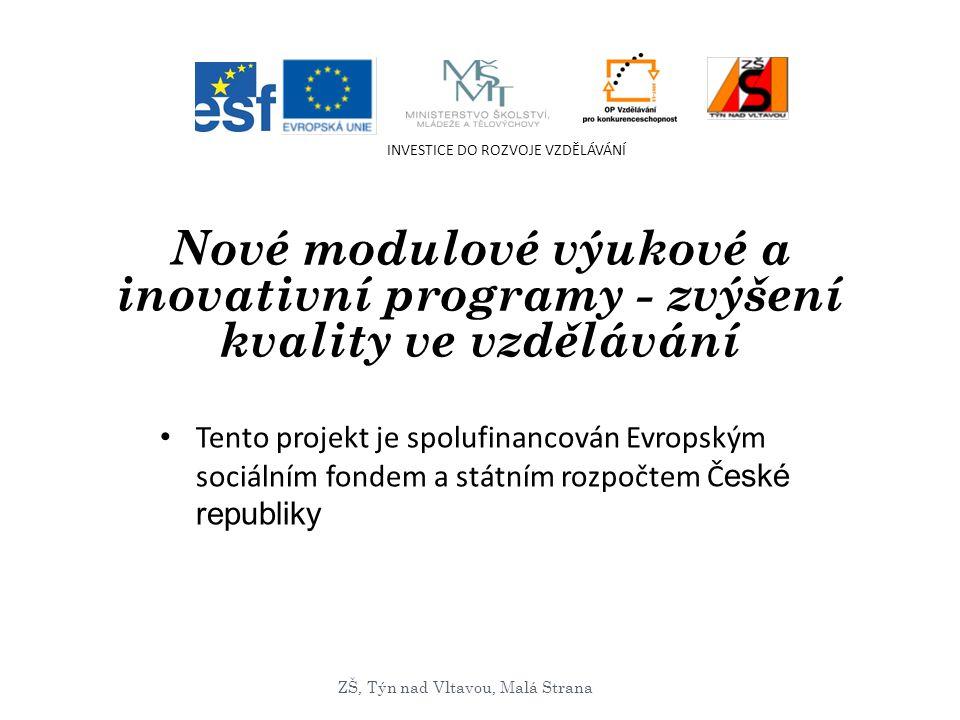 Nové modulové výukové a inovativní programy - zvýšení kvality ve vzdělávání Tento projekt je spolufinancován Evropským sociálním fondem a státním rozpočtem Č eské republiky INVESTICE DO ROZVOJE VZDĚLÁVÁNÍ ZŠ, Týn nad Vltavou, Malá Strana