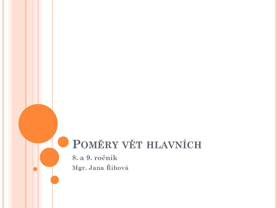 P OMĚRY VĚT HLAVNÍCH 8. a 9. ročník Mgr. Jana Říhová
