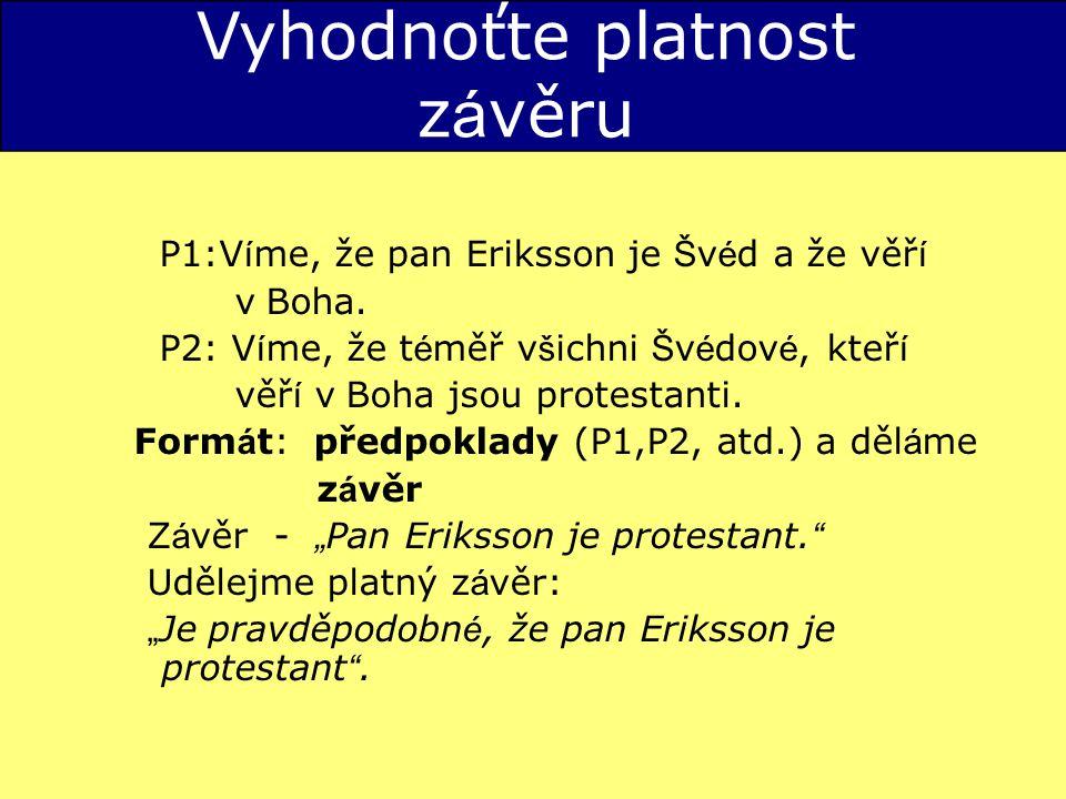 Vyhodnoťte platnost z á věru P1:V í me, že pan Eriksson je Š v é d a že věř í v Boha.