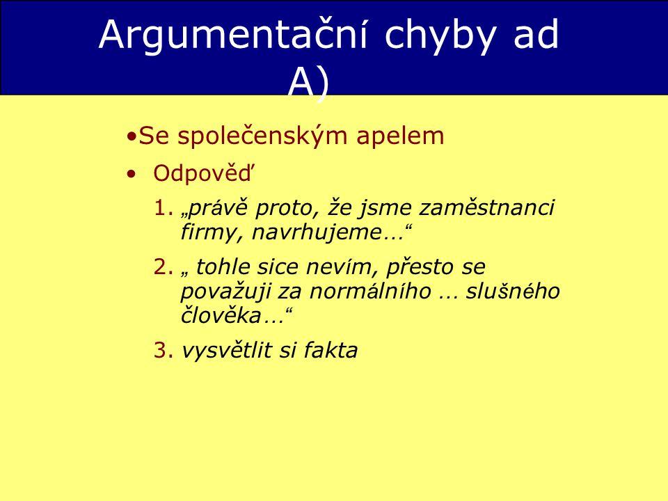 Argumentačn í chyby ad A) Se společenským apelem Odpověď 1.