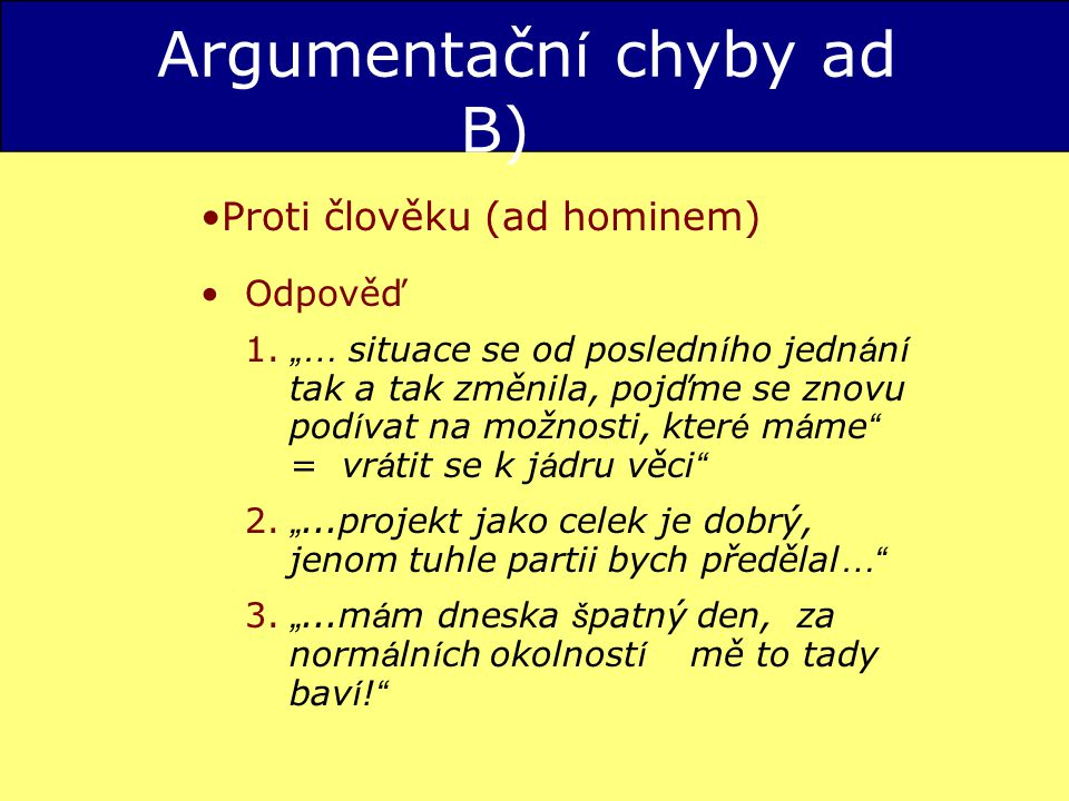Argumentačn í chyby ad B) Proti člověku (ad hominem) Odpověď 1.