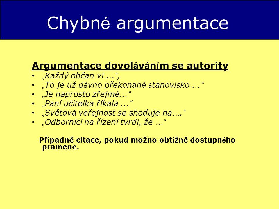 """Chybn é argumentace Argumentace dovol á v á n í m se autority """" Každý občan v í..."""