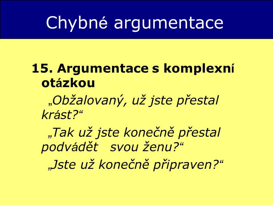 """Chybn é argumentace 15.Argumentace s komplexn í ot á zkou """" Obžalovaný, už jste přestal kr á st."""