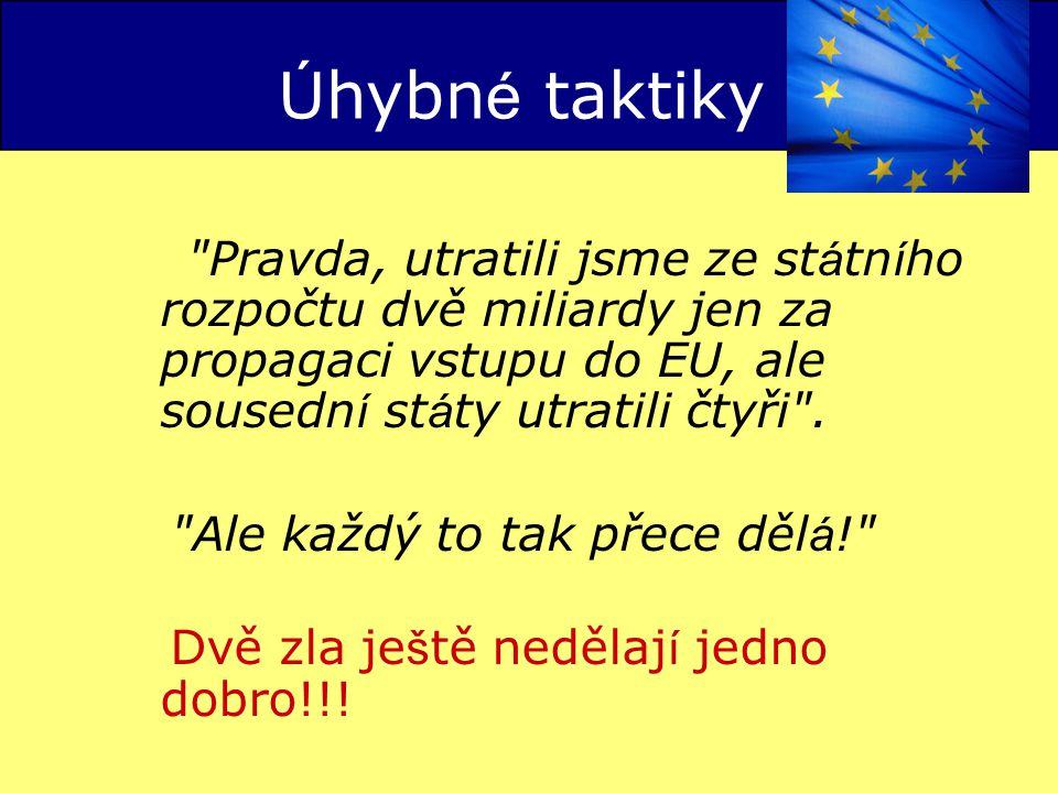 Ú hybn é taktiky Pravda, utratili jsme ze st á tn í ho rozpočtu dvě miliardy jen za propagaci vstupu do EU, ale sousedn í st á ty utratili čtyři .