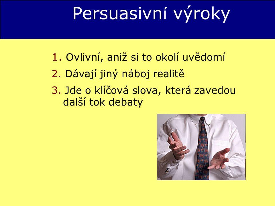 Persuasivn í výroky 1.Ovlivní, aniž si to okolí uvědomí 2.