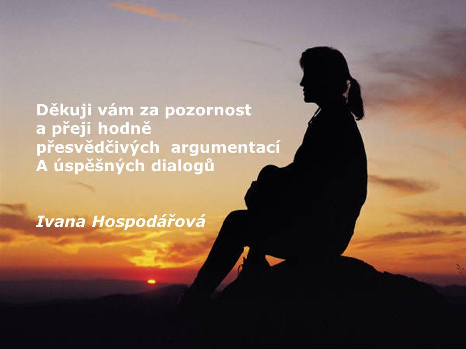 Děkuji vám za pozornost a přeji hodně přesvědčivých argumentací A úspěšných dialogů Ivana Hospodářová