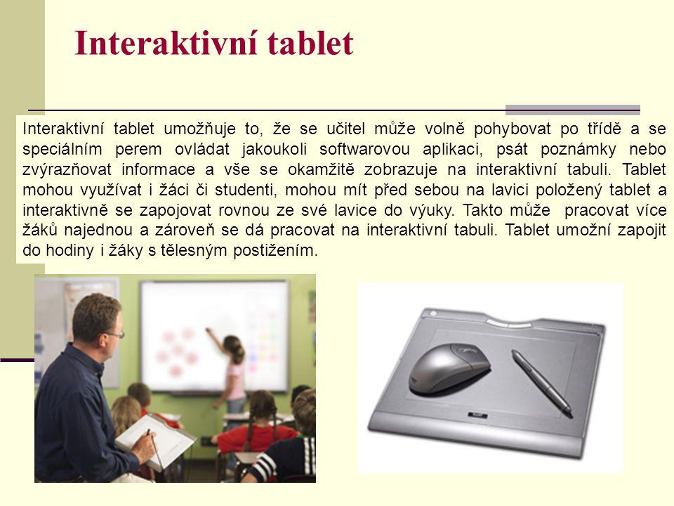 Interaktivní tablet Interaktivní tablet umožňuje to, že se učitel může volně pohybovat po třídě a se speciálním perem ovládat jakoukoli softwarovou aplikaci, psát poznámky nebo zvýrazňovat informace a vše se okamžitě zobrazuje na interaktivní tabuli.