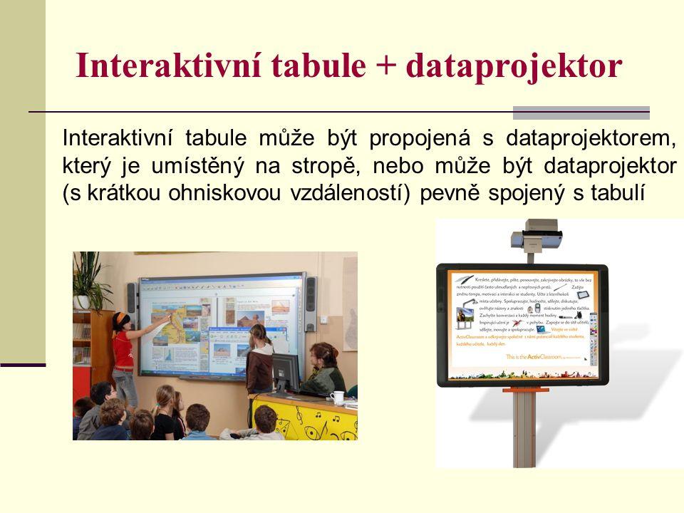 Interaktivní tabule + dataprojektor Interaktivní tabule může být propojená s dataprojektorem, který je umístěný na stropě, nebo může být dataprojektor (s krátkou ohniskovou vzdáleností) pevně spojený s tabulí
