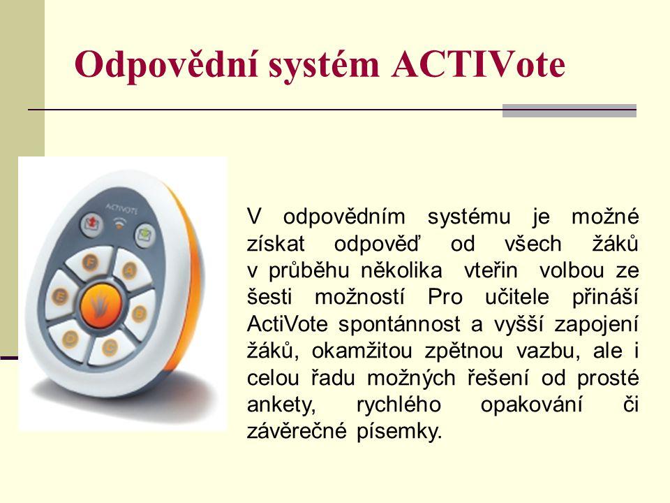 Odpovědní systém ACTIVote V odpovědním systému je možné získat odpověď od všech žáků v průběhu několika vteřin volbou ze šesti možností Pro učitele přináší ActiVote spontánnost a vyšší zapojení žáků, okamžitou zpětnou vazbu, ale i celou řadu možných řešení od prosté ankety, rychlého opakování či závěrečné písemky.