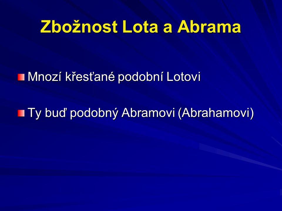 Zbožnost Lota a Abrama Mnozí křesťané podobní Lotovi Ty buď podobný Abramovi (Abrahamovi)