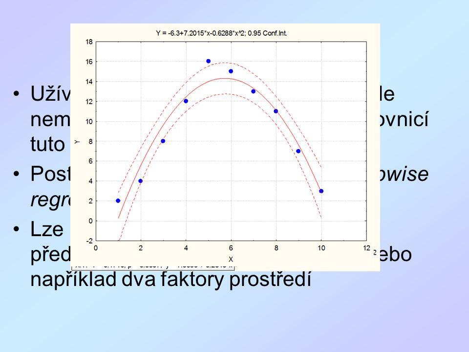 Polynomická regrese 2 Užíváme, pokud je vztah nelineární, ale nemáme konkrétní představu, jakou rovnicí tuto závislost popsat Postupný výběr složitosti modelu (stepwise regression) Lze použít i pro dva prediktory, buď představující prostorové souřadnice nebo například dva faktory prostředí