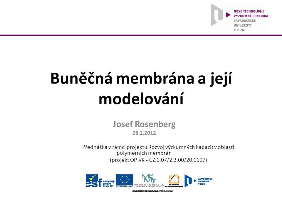 Buněčná membrána a její modelování Josef Rosenberg 28.2.2012 Přednáška v rámci projektu Rozvoj výzkumných kapacit v oblasti polymerních membrán (proje