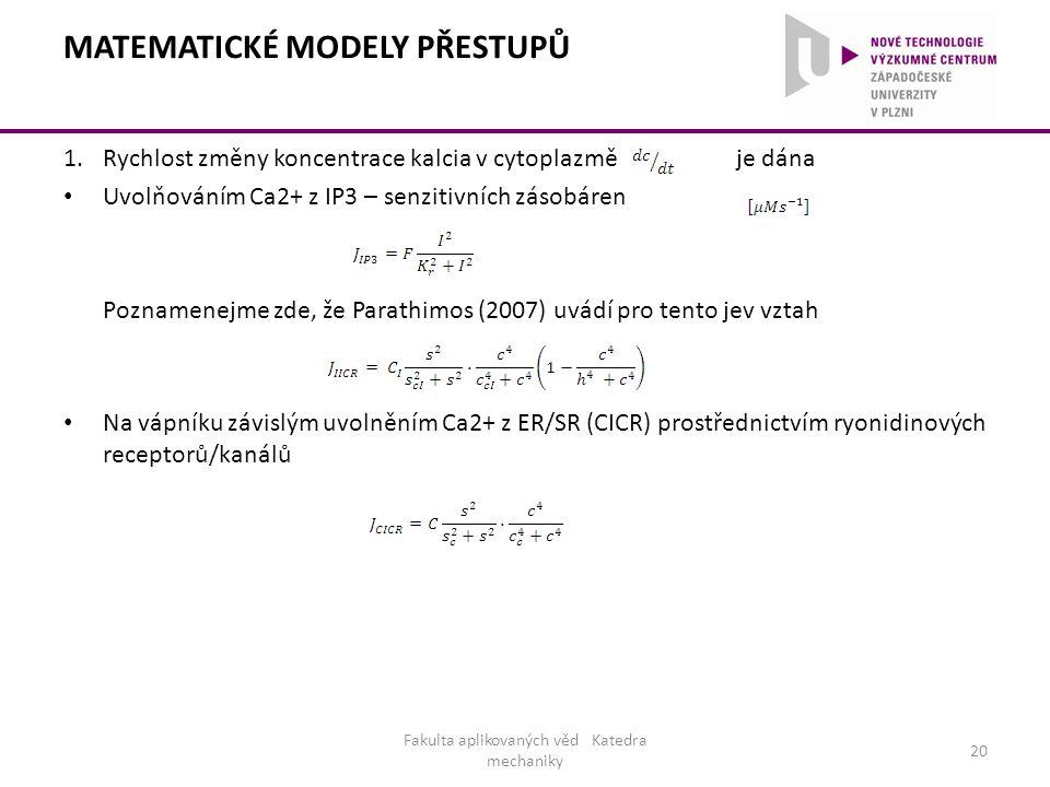 MATEMATICKÉ MODELY PŘESTUPŮ 1.Rychlost změny koncentrace kalcia v cytoplazmě je dána Uvolňováním Ca2+ z IP3 – senzitivních zásobáren Poznamenejme zde,