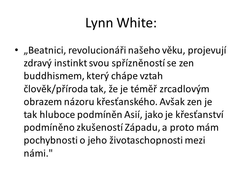 """Lynn White: """"Beatnici, revolucionáři našeho věku, projevují zdravý instinkt svou spřízněností se zen buddhismem, který chápe vztah člověk/příroda tak,"""