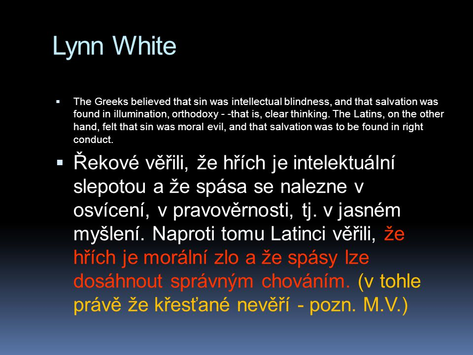 Lynn White  The Greeks believed that sin was intellectual blindness, and that salvation was found in illumination, orthodoxy - -that is, clear thinki