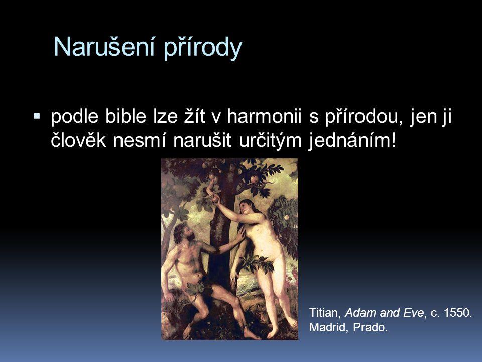 Narušení přírody  podle bible lze žít v harmonii s přírodou, jen ji člověk nesmí narušit určitým jednáním! Titian, Adam and Eve, c. 1550. Madrid, Pra