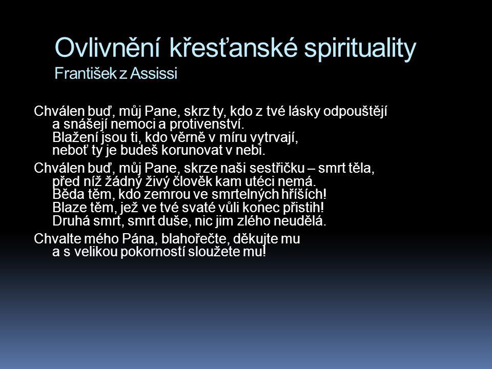Ovlivnění křesťanské spirituality František z Assissi Chválen buď, můj Pane, skrz ty, kdo z tvé lásky odpouštějí a snášejí nemoci a protivenství. Blaž