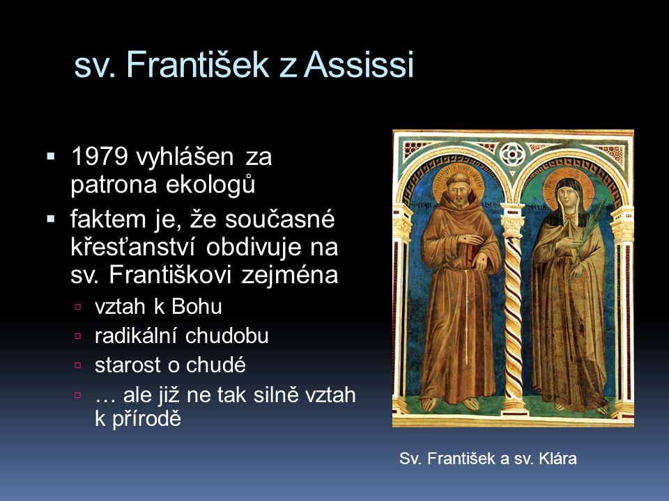 sv. František z Assissi  1979 vyhlášen za patrona ekologů  faktem je, že současné křesťanství obdivuje na sv. Františkovi zejména  vztah k Bohu  r