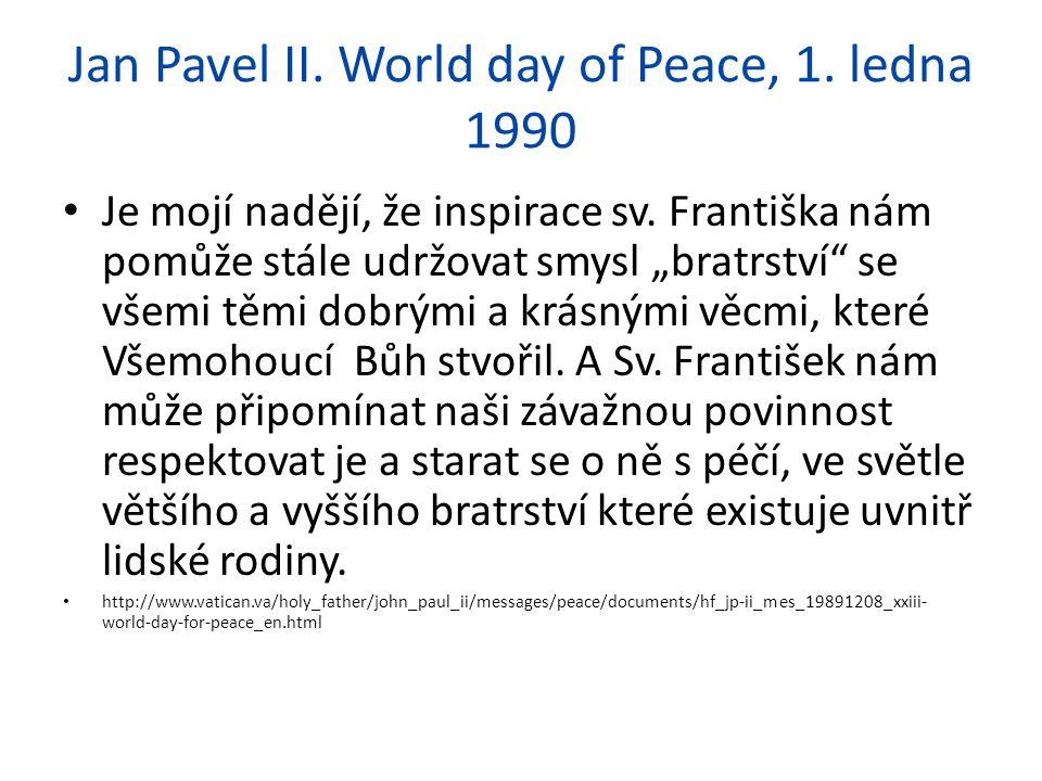 """Jan Pavel II. World day of Peace, 1. ledna 1990 Je mojí nadějí, že inspirace sv. Františka nám pomůže stále udržovat smysl """"bratrství"""" se všemi těmi d"""