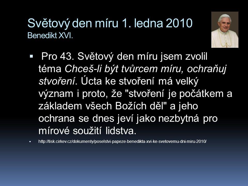 Světový den míru 1. ledna 2010 Benedikt XVI.  Pro 43. Světový den míru jsem zvolil téma Chceš-li být tvůrcem míru, ochraňuj stvoření. Úcta ke stvořen