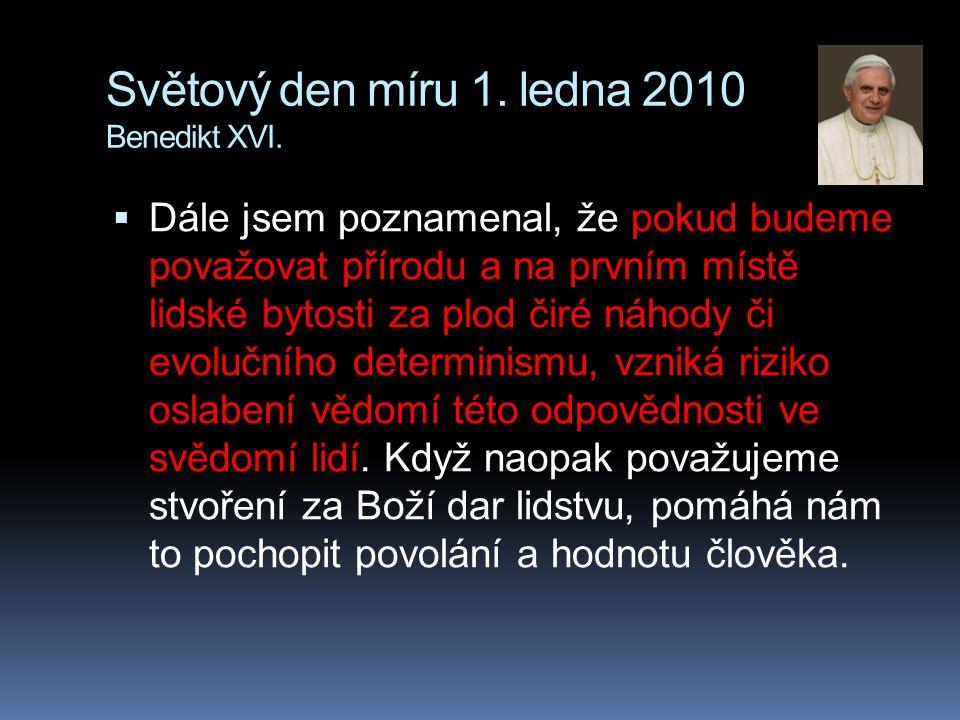 Světový den míru 1. ledna 2010 Benedikt XVI.  Dále jsem poznamenal, že pokud budeme považovat přírodu a na prvním místě lidské bytosti za plod čiré n