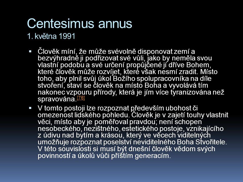 Centesimus annus 1. května 1991  Člověk míní, že může svévolně disponovat zemí a bezvýhradně ji podřizovat své vůli, jako by neměla svou vlastní podo