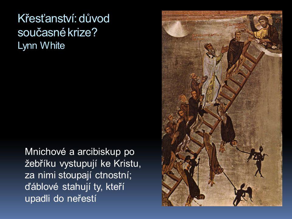 Křesťanství: důvod současné krize? Lynn White Mnichové a arcibiskup po žebříku vystupují ke Kristu, za nimi stoupají ctnostní; ďáblové stahují ty, kte