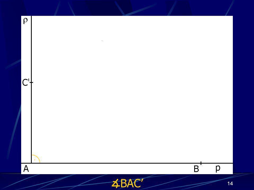 13 Konstrukce důkazu Buď dána rovina ρ, dále: 1. Zkonstruuji přímku p 2. Bod A náležící přímce p 3. Bod B náležící přímce p 4. ∡ BAC', jehož velikost