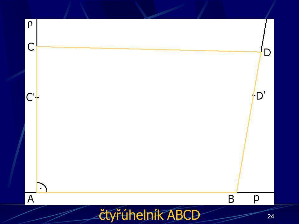 23 Konstrukce důkazu Buď dána rovina ρ, dále: 4. ∡ BAC', jehož velikost je 90° 5. ∡ ABD', jehož velikost je větší než 90° 6. Úsečka AC tak, že  AC  =