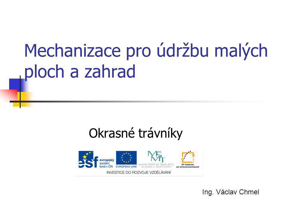 Mechanizace pro údržbu malých ploch a zahrad Okrasné trávníky Ing. Václav Chmel