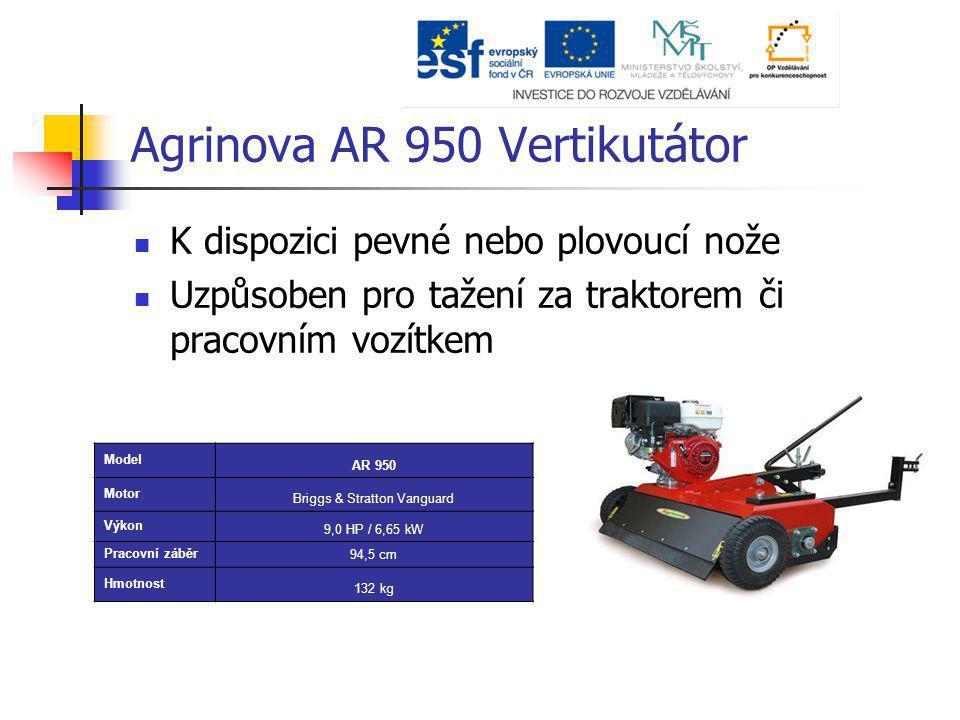 Agrinova AR 950 Vertikutátor K dispozici pevné nebo plovoucí nože Uzpůsoben pro tažení za traktorem či pracovním vozítkem Model AR 950 Motor Briggs &