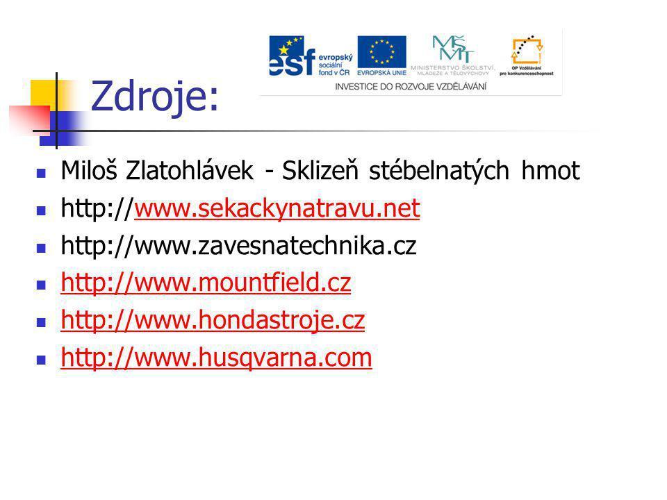 Zdroje: Miloš Zlatohlávek - Sklizeň stébelnatých hmot http://www.sekackynatravu.netwww.sekackynatravu.net http://www.zavesnatechnika.cz http://www.mou