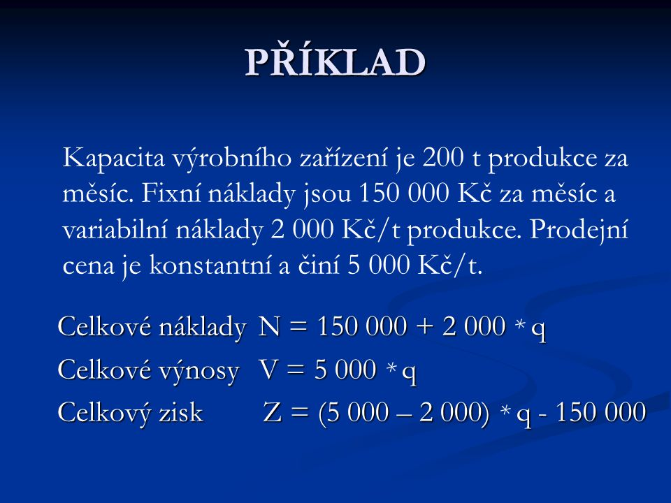 PŘÍKLAD Celkové náklady N = 150 000 + 2 000 q Celkové náklady N = 150 000 + 2 000 * q Celkové výnosy V = 5 000 q Celkové výnosy V = 5 000 * q Celkový