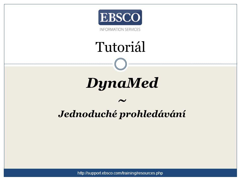 Tutoriál DynaMed ~ Jednoduché prohledávání http://support.ebsco.com/training/resources.php