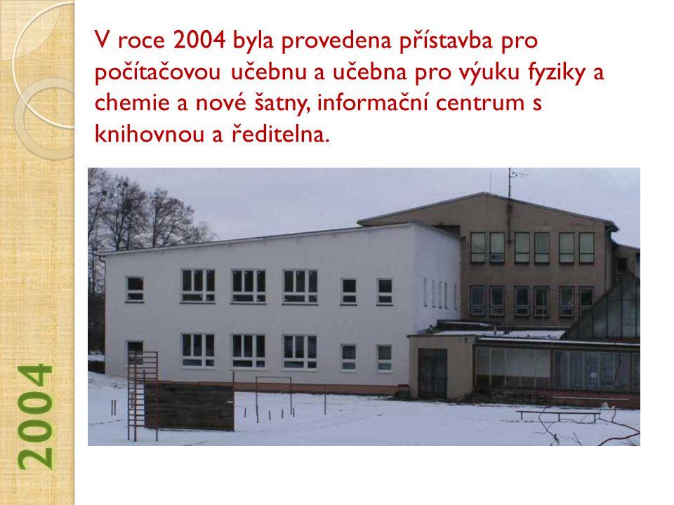 V roce 2004 byla provedena přístavba pro počítačovou učebnu a učebna pro výuku fyziky a chemie a nové šatny, informační centrum s knihovnou a řediteln