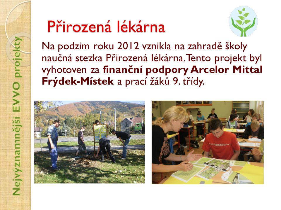 Přirozená lékárna Na podzim roku 2012 vznikla na zahradě školy naučná stezka Přirozená lékárna. Tento projekt byl vyhotoven za finanční podpory Arcelo