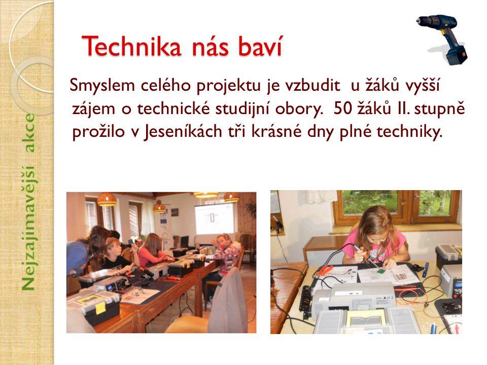 Technika nás baví Smyslem celého projektu je vzbudit u žáků vyšší zájem o technické studijní obory. 50 žáků II. stupně prožilo v Jeseníkách tři krásné