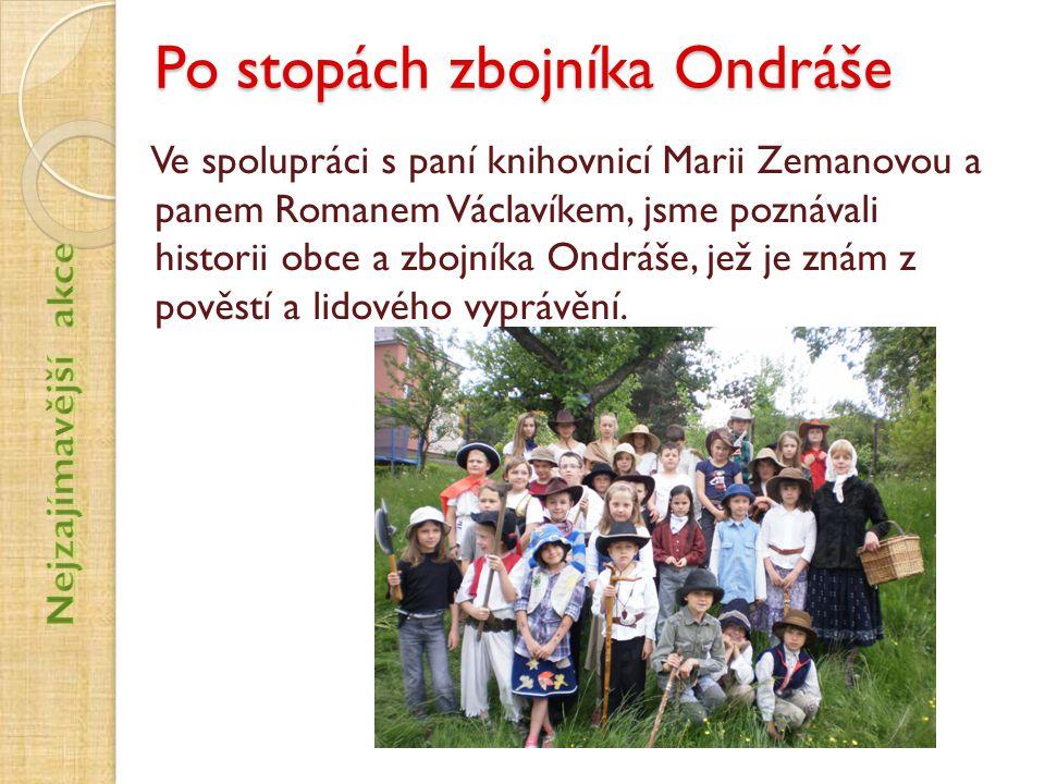 Po stopách zbojníka Ondráše Ve spolupráci s paní knihovnicí Marii Zemanovou a panem Romanem Václavíkem, jsme poznávali historii obce a zbojníka Ondráš