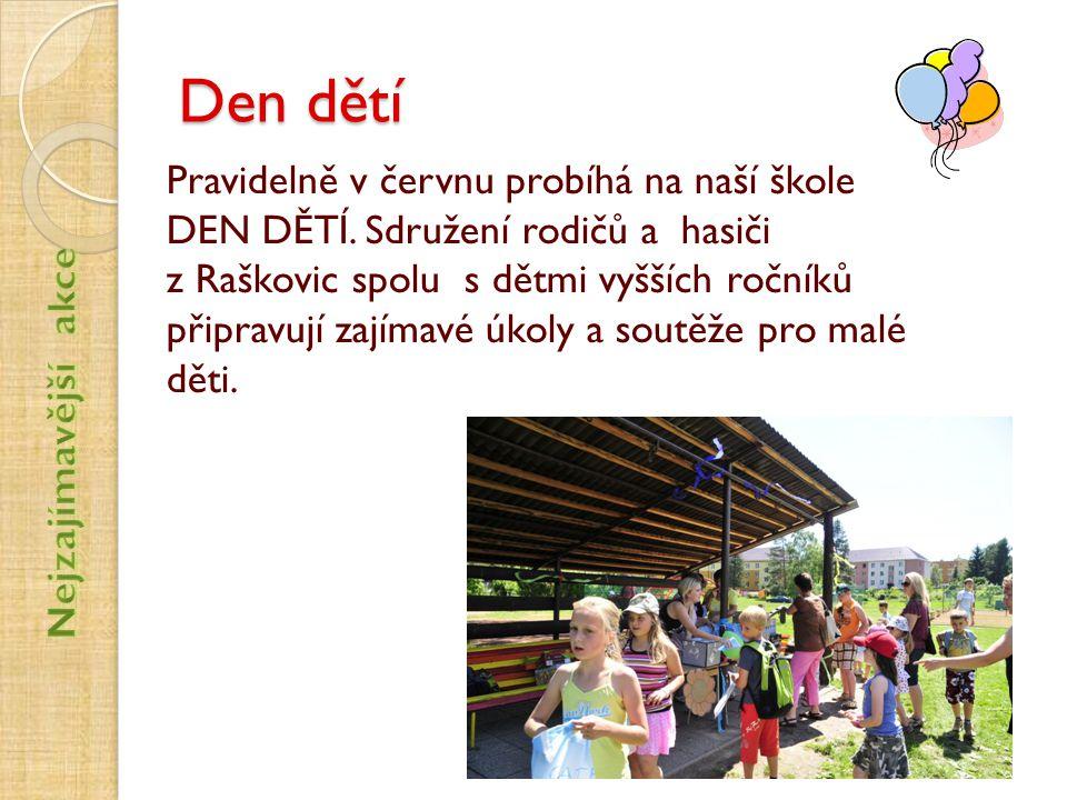 Den dětí Pravidelně v červnu probíhá na naší škole DEN DĚTÍ. Sdružení rodičů a hasiči z Raškovic spolu s dětmi vyšších ročníků připravují zajímavé úko