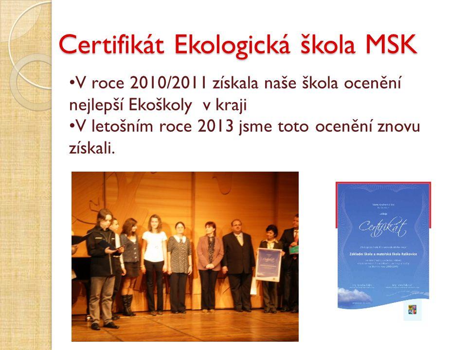 Certifikát Ekologická škola MSK V roce 2010/2011 získala naše škola ocenění nejlepší Ekoškoly v kraji V letošním roce 2013 jsme toto ocenění znovu zís