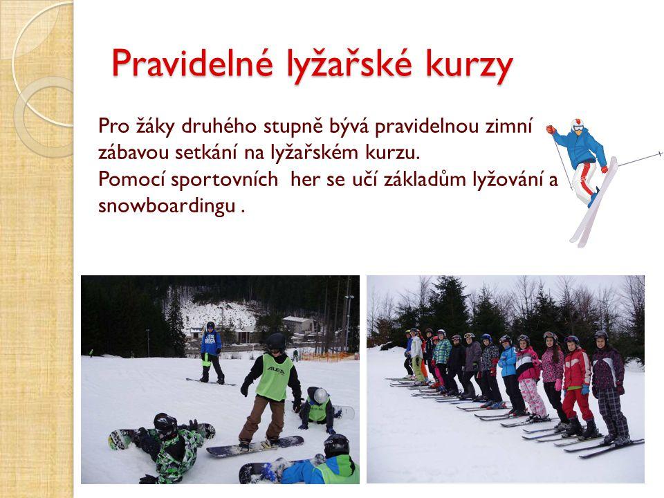 Pravidelné lyžařské kurzy Pro žáky druhého stupně bývá pravidelnou zimní zábavou setkání na lyžařském kurzu. Pomocí sportovních her se učí základům ly