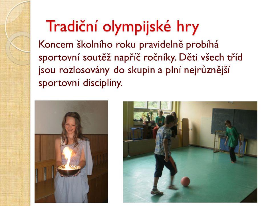 Tradiční olympijské hry Koncem školního roku pravidelně probíhá sportovní soutěž napříč ročníky. Děti všech tříd jsou rozlosovány do skupin a plní nej