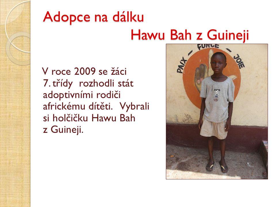 Adopce na dálku Hawu Bah z Guineji V roce 2009 se žáci 7. třídy rozhodli stát adoptivními rodiči africkému dítěti. Vybrali si holčičku Hawu Bah z Guin