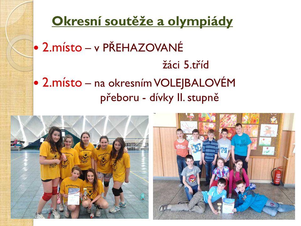 2.místo – v PŘEHAZOVANÉ žáci 5.tříd 2.místo – na okresním VOLEJBALOVÉM přeboru - dívky II. stupně Okresní soutěže a olympiády