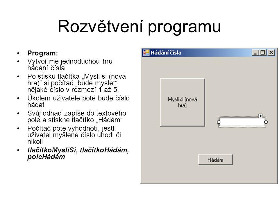 """Rozvětvení programu Program: Vytvoříme jednoduchou hru hádání čísla Po stisku tlačítka """"Mysli si (nová hra)"""" si počítač """"bude myslet"""" nějaké číslo v r"""