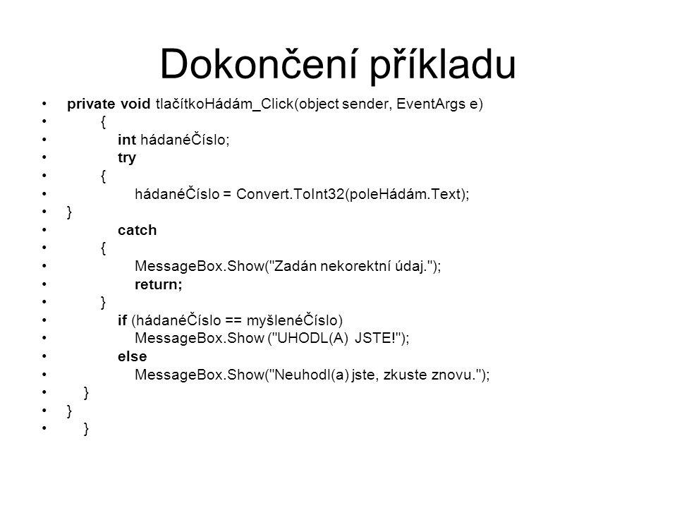 Dokončení příkladu private void tlačítkoHádám_Click(object sender, EventArgs e) { int hádanéČíslo; try { hádanéČíslo = Convert.ToInt32(poleHádám.Text)